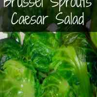 A Twist on Tradition -  Brussel Sprout Caesar Salad