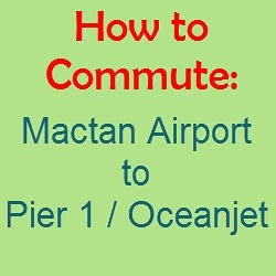 How to Commute – Mactan Airport to Pier 1 or Oceanjet Ticketing Office