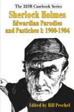 Sherlock Holmes Edwardian Parodies and Pastiches: 1900-1904