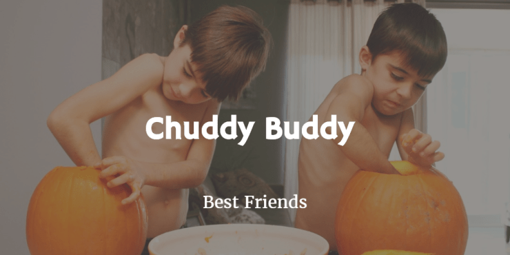 a chuddy buddy is your best friend ever