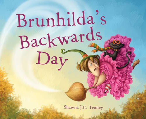 Brunhilda's Backwards Day by Shawna J.C. Tenney