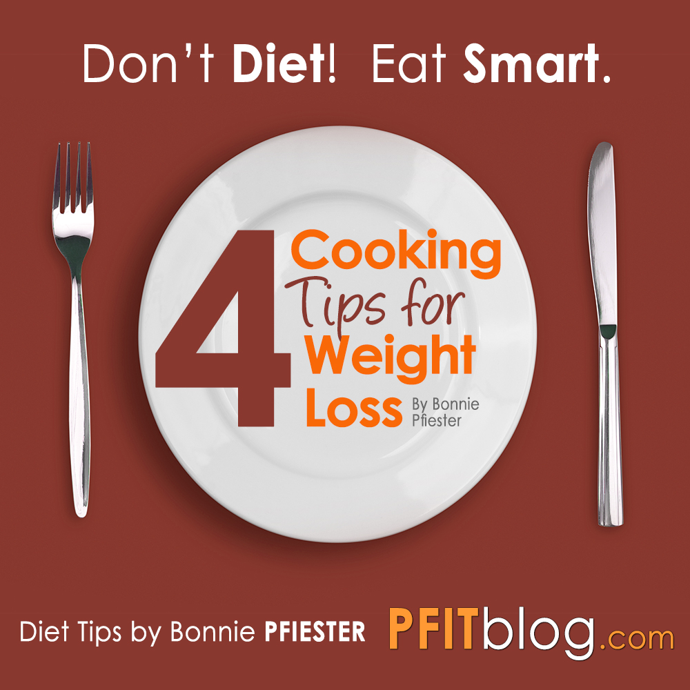 don t diet eat smart 4 cooking tips for weight loss pfitblog. Black Bedroom Furniture Sets. Home Design Ideas