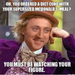 oh-you-ordered-a-diet-coke-with-your-supersized-mcdonalds-meal-you-must-be-watching-your-figure