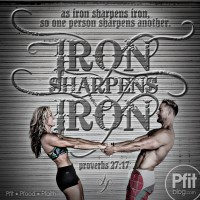Iron Sharpens Iron, In and Out of the Gym