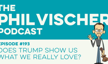 Episode 193: Does Trump Show Us What We Really Love?