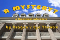 A MYSTERY? (Dragon's Eye Theatre)