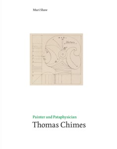 Mari Shaw's book Painter and Pataphysician Thomas Chimes.