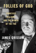 [book review] FOLLIES OF GOD (James Grissom): Validating Tennessee Williams