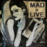 [book review] MAD TO LIVE: Randall Brown's Literary machines of compression