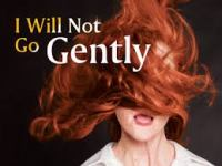 I WILL NOT GO GENTLY (People's Light): Third time's a charm