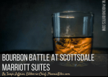 Bourbon Battle at Scottsdale Marriott Suites