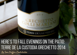 Here's to Fall Evenings on the Patio: Terre De La Custodia Grechetto 2014