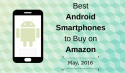 Best & Top Selling Android Smartphones you can Buy on Amazon India (May – June)