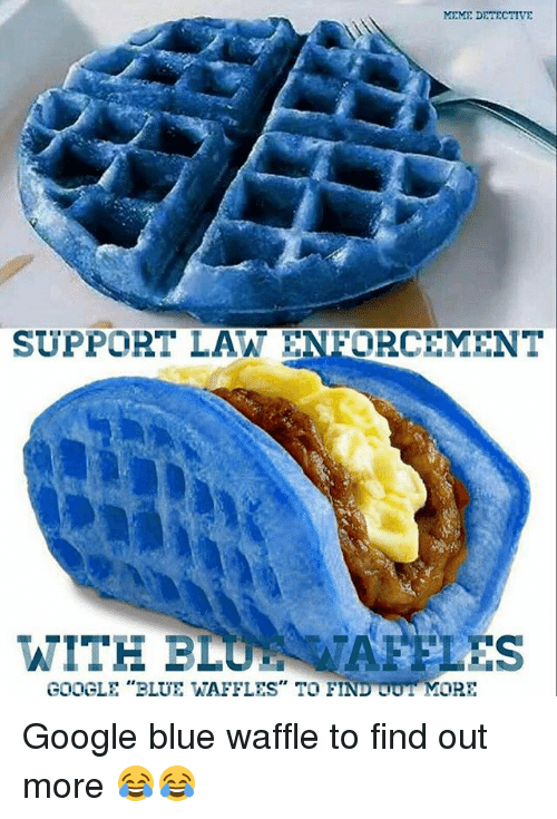 MEME DETECTIVE SUPPORT LAW ENFORCEMENT WITH BLU GOOGLE BLUE WAFFLES     Blue Waffle  Google  and Meme  MEME DETECTIVE SUPPORT LAW ENFORCEMENT WITH  BLU GOOGLE
