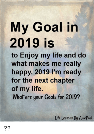 My Goal in 2019 Is to Enjoy My Life and Do What Makes Me ...