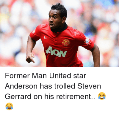 AON Former Man United Star Anderson Has Trolled Steven Gerrard on His Retirement 😂😂 | Meme on SIZZLE