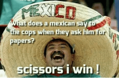 Does a Mexican Say the Cops When They Ask Him for Papers? Scissors I Win!   Doe Meme on SIZZLE