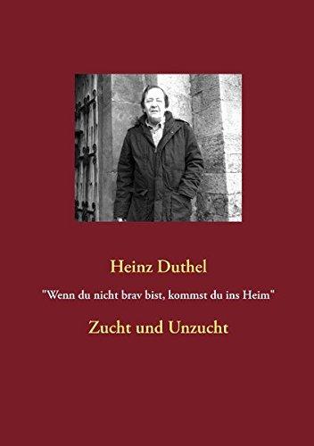 """Wenn Du Nicht Brav Bist, Kommst Du Ins Heim"""": Heinz Duthel"""