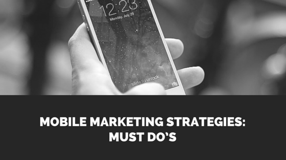 Mobile Marketing Strategies- Must Do's