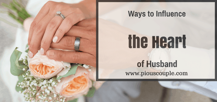 Ways to influence the heart of husband