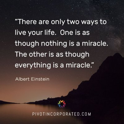 There are only two ways to live your life. One is as though nothing is a miracle. The other is ...