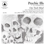 PSYCHIC ILLS – One Track Mind