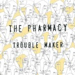 THE PHARMACY – Trouble Maker (Jeu-Concours)
