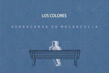 """Los Colores estrenan su nuevo tema """"Sobrecarga de Melancolía"""". Cusica Plus."""