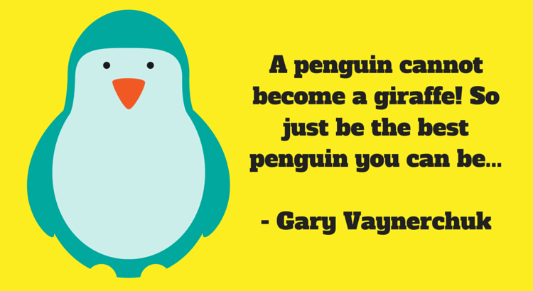 A penguin cannot become a giraffe! SO be the best penguin you can be...