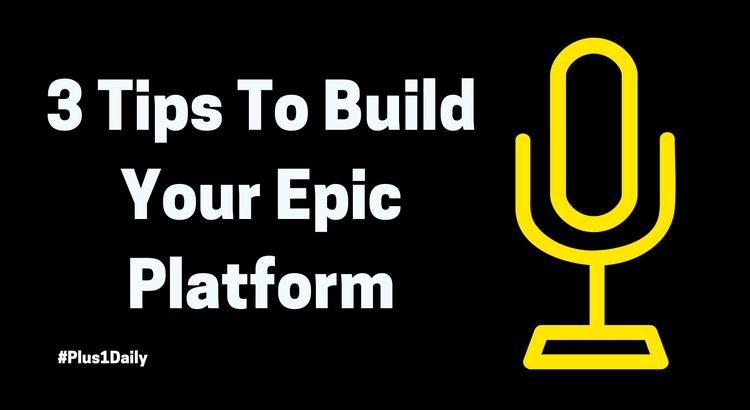 3 Tips To Build Your Epic Platform