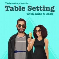 Tastemade Presents: Table Setting with Kate & Max