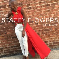 The Stacey Flowers Podcast