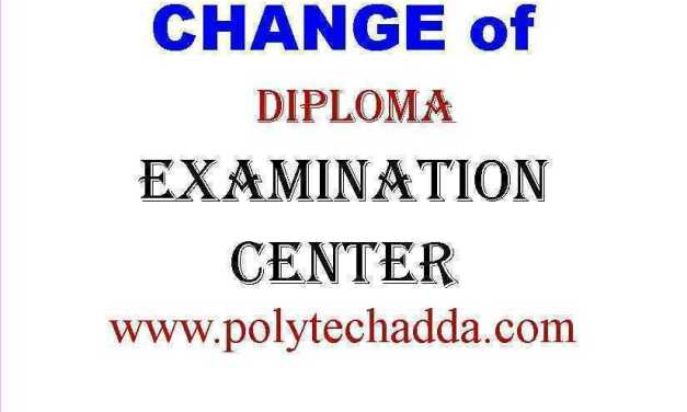CHANGE OF EXAMINATION CENTER (DIPLOMA)