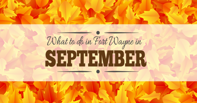 things to do in fort wayne in september 2015
