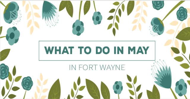 what to do in fort wayne - may 2017