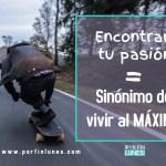 Encontrar tu pasión=sinónimo de vivir al máximo