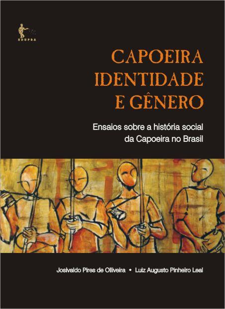 Capoeira, Identidade e Gênero – Ensaios sobre a História Social da Copeira no Brasil