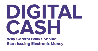 Digital Cash: Why central banks should issue digital currency