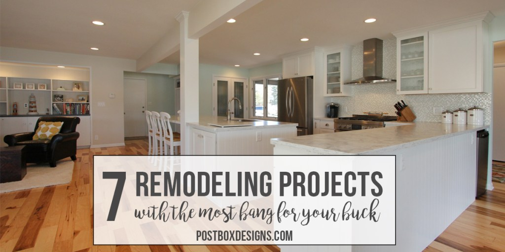 7 Home Remodeling Projects to Get the Best Bang for Your Buck, by Postbox Designs, Whether Selling Your Home or Staying...Pin and Save for Later!