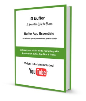 Introducing Buffer App Essentials - The Definitive Getting Started Guide for Buffer (FREE DOWNLOAD - Videos Included)