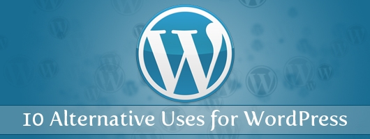 10 Alternative Uses for WordPress