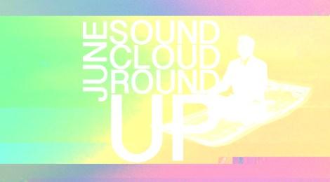 Soundcloud Roundup: June