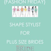 {Fashion Friday} Shape Stylist for Plus Size Brides
