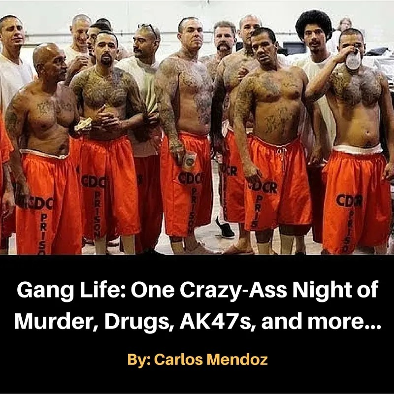Gang Life: One Crazy-Ass Night of Murder, Drugs, AK47s, and more…