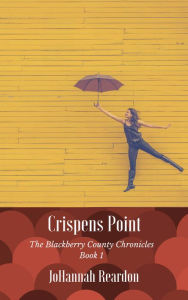 Crispens Point: Book 1 of the Blackberry County Chronicles