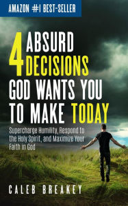 4 Absurd Decisions God Wants You To Make Today