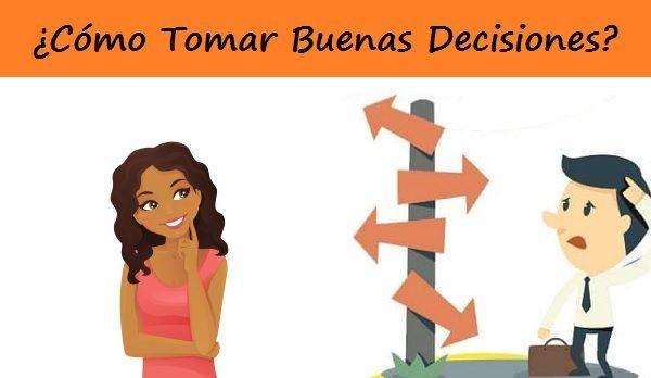 TOMAR DECISIONES ¡Factores que influyen y Cómo Tomar Buenas Decisiones!