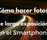 Cómo hacer fotos de larga exposición en el Smartphone