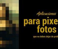 Aplicaciones para pixelar fotos que no debes dejar de probar