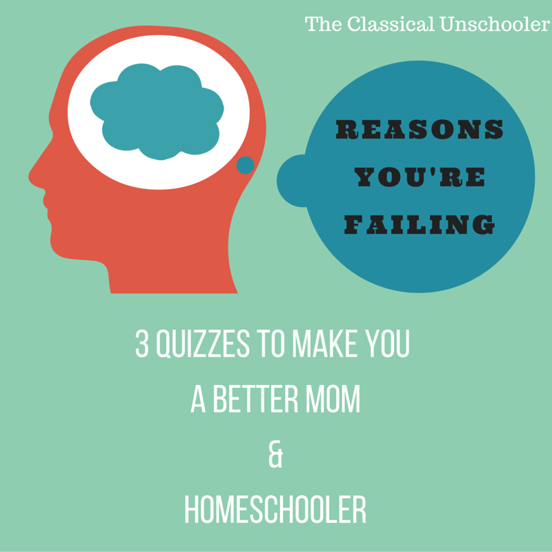 Why You're Failing – Three Quizzes to Make You a Better Mom and Homeschooler